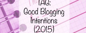 Tag Good Blogging Intentions 2015
