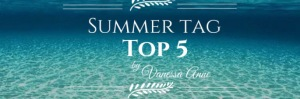 Top 5 – Summer Edition Tag